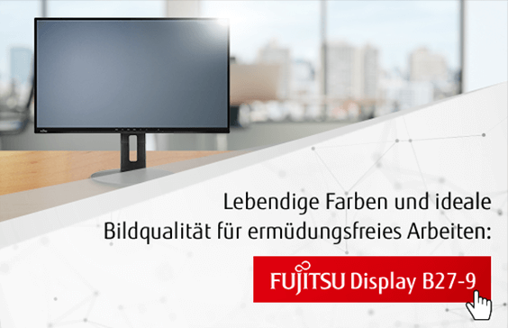 Lebendige Farben und ideale Bildqualität für ermüdungsfriees Arbeiten - Fujitsu Display B27-9